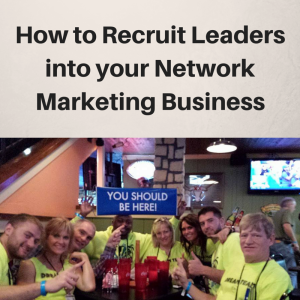 How to Recruit Leaders into your Network marketing business, recruiting up
