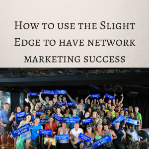 How to use the Slight Edge to have network marketing success, the slight edge book, success in mlm