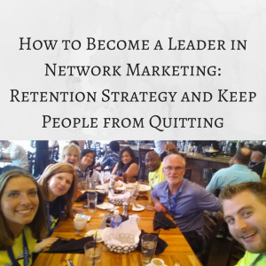 How to Become a Leader in Network Marketing, retention strategy, recruitment and retention