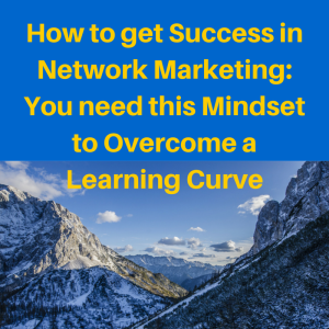 How to get Success in Network Marketing, success in network marketing, a learning curve, learning curve
