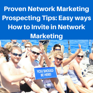 Proven Network Marketing Prospecting Tips, How to invite in network marketing, prospecting tips, what is is, mlm prospecting tips