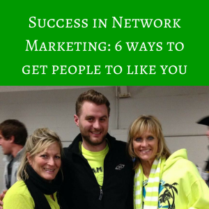 Success in Network Marketing- 6 ways to get people to like you, success in mlm, how to win friends and influence people