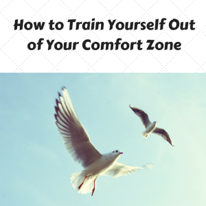 how to get out of your comfort zone, your comfort zone, ways to get out of your comfort zone, how to leave your comfort zone