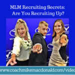 mlm-recruiting-secrets-are-you-recruiting-up, mlm recruiting secrets, recruiting tips, mlm recruiting, prospecting tips, recruiting up