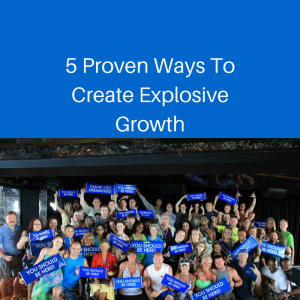 5 Proven Ways To Create Explosive Growth, explode your business, business growth, business growth strategy