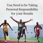 You Need to be Taking Personal Responsibility for your Results, personal responsibility, taking personal responsibility, personal responsibility, take personal responsibility