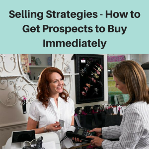 selling strategies, how to get prospects, how to get customers, effective sales techniques