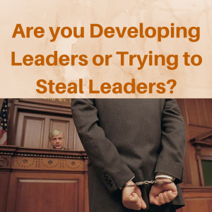 Are you Developing Leaders or Trying to steal leaders, develop leaders, steal leaders, developing leaders, leadership, network marketing tips, recruiting