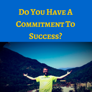 Do You Have A Commitment To Success, commitment to succeed, commit to win,
