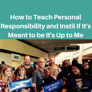 How to Teach Personal Responsibility and, taking personal responsibility, personal responsibility, if it's meant to be it's up to me