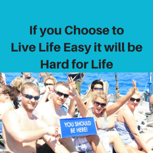 If you Choose to Live Life Easy, the hard life, the easy life, how to live easy, long term vision, short term sacrifice