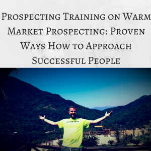 Prospecting Training for warm market prospecting,  how to prospect