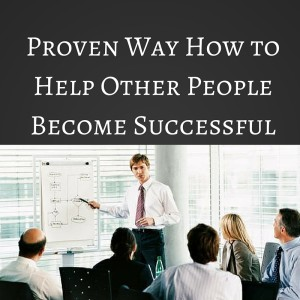 Proven Way How to Help Other People Become successful, how to help other people, how to help people, facts tell stories sell