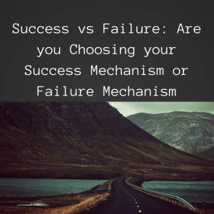 Success vs Failure, success mechanism, failure mechanism, path of least resistance
