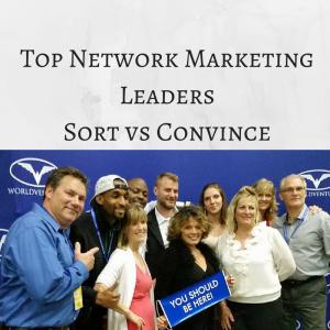 Top Network Marketing Leaders Sort vs Convince, network marketing leaders, top network marketing, network marketing professional