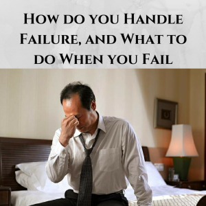 what to do when you fail, how do you handle failure, what separates the successful vs unsuccessful, success vs failure