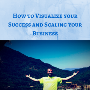 How to Visualize your Success and Scaling your Business, mindset, success mindset