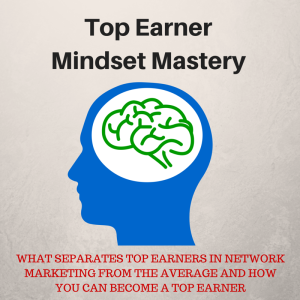 how to be a top earner in network marketing, network marketing top earners, top earners in network marketing,  Top Earner Mindset Mastery, How to be a top earner in network marketing,