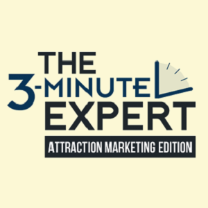 The 3 Minute expert attraction marketing edition