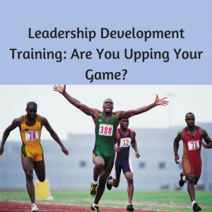 Leadership Development Training- Are You Upping Your Game, leadership, leadership development, leadership development training