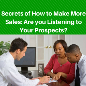 Secrets of How to Make More Sales- Are you Listening to Your Prospects, make more sales, how to make more sales, home business training, home business tips, sales tips, sales training