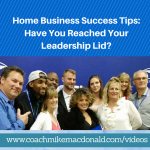 Crucial Home Business Success Tips- Have You Reached Your Leadership Lid, home business success, home business success tip, success tips, success tip, leadership development, john c. maxwell, john c maxwell, john maxwell