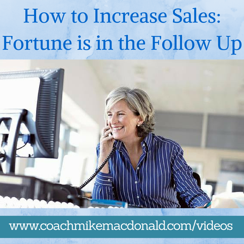 How to Increase Sales Fortune is in the Follow Up , following up, how to follow up, how to increase sales, increase sales, fortune is in the follow up