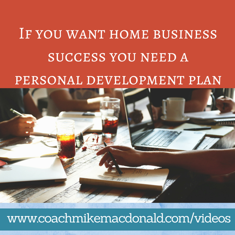 If you want home business success you need a personal development plan, personal development, personal growth, personal growth plan, home business, home based business,