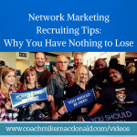 Network Marketing Recruiting Tips- Why you have nothing to lose, recruiting tips, recruiting training, network marketing recruiting training, network marketing recruiting, network marketing tips, network marketing training