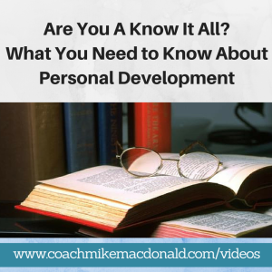 Are You a Know It All? What You Need to Know About Personal Development, personal growth, personal growth and development, know it all, are you a know it all,