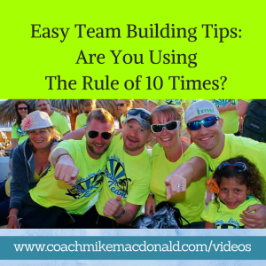 Easy Team Building Tips Are You Using The Rule of 10 Times, team building, teambuilding, team building tips, team building ideas