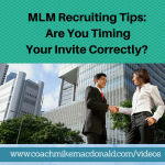 MLM Recruiting Tips Are you timing your Invite correctly, mlm recruiting scripts, network marketing recruiting, mlm recruiting systems