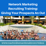 Network Marketing Recruiting Training- Giving Your Prospects An Out, network marketing recruiting tips, recruiting tips, recruiting training, fear of loss, the take away, take away