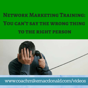 Network Marketing Training You can't say the wrong thing to the right person, network marketing training tips, network marketing tips and training,