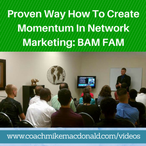 Proven Way How To Create Momentum In Network Marketing - BAM FAM, how to create momentum, how to create momentum in network marketing, momentum in network marketing, BAM FAM, creating momentum