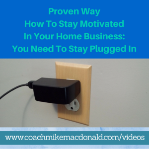 Proven way how to stay motivated in your home business: you need to stay plugged in, motivation, motivating, how to stay motivated, home business,