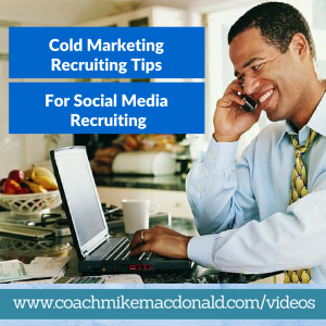 Cold market recruiting tips for social media recruiting, cold market recruiting, cold market recruiting tips, cold market prospecting, cold market prospecting tips, social media prospecting, social media recruiting