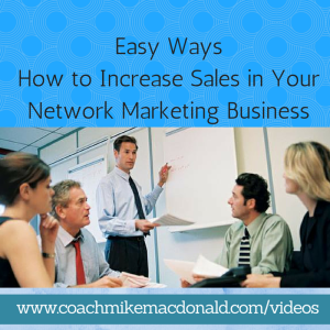 Easy Ways How to Increase Sales in Your Network Marketing Business, increasing sales, ways to increase sales, how to increase sales, how to get more sales,