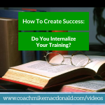How to create success, do you internalize your training, network marketing training, network marketing, success tips, how to create success, internalization,