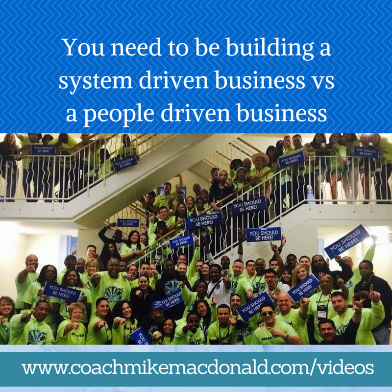 You need to be building a system driven business vs a people driven business, system driven, duplication, home business