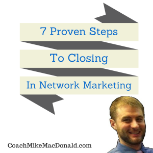7 Proven Steps To Closing In Network Marketing