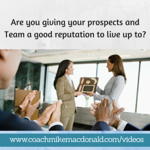 Are you giving your prospects and Team a good reputation to live up to, a good reputation, reputation, a reputation, a reputation to live up to, reputation to live up to