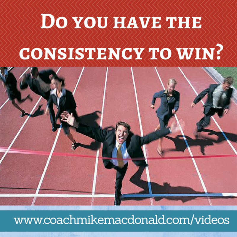 Do you have the consistency to win, consistency is key, home based business,