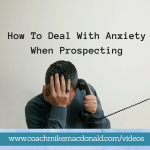 How to deal with Anxiety when Prospecting, prospecting tips, how to handle worry, how to deal with worry