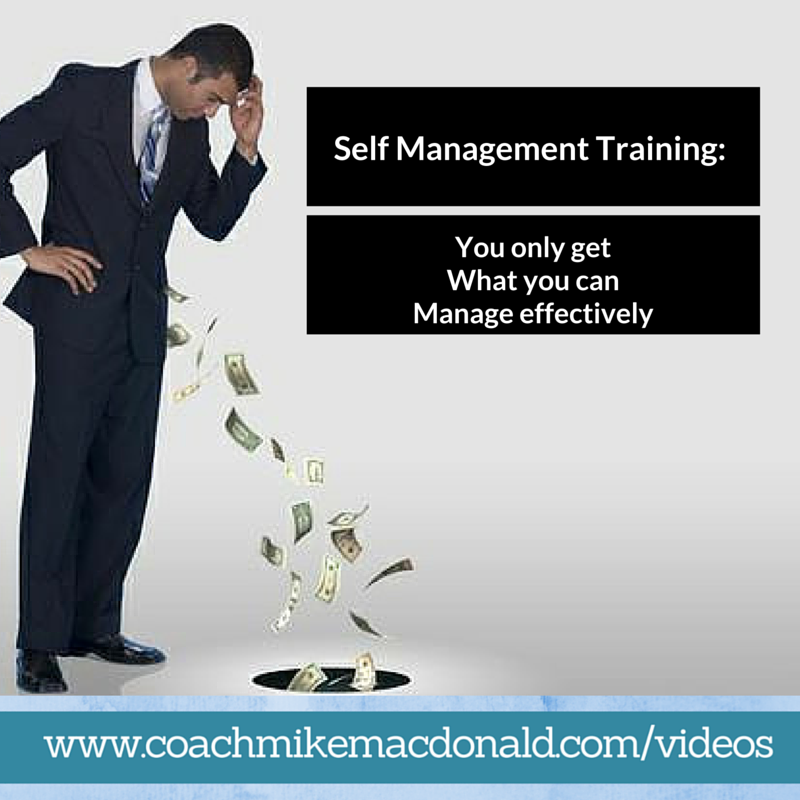 Self management training- you only get what you can manage effectively, self management, backwards thinking, success mindset, leadership development coaching, leadership development, leadership