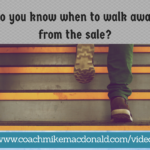 Do you know when to walk away from the sale-, when to walk away, walking away, knowing when to walk away, know when to walk away, network marketing tips, network marketing training,