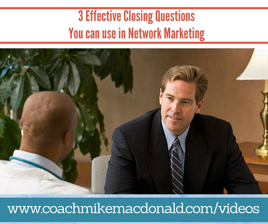 closing questions, network marketing training, network marketing tips, home based business, closing, how to close, closing tips,