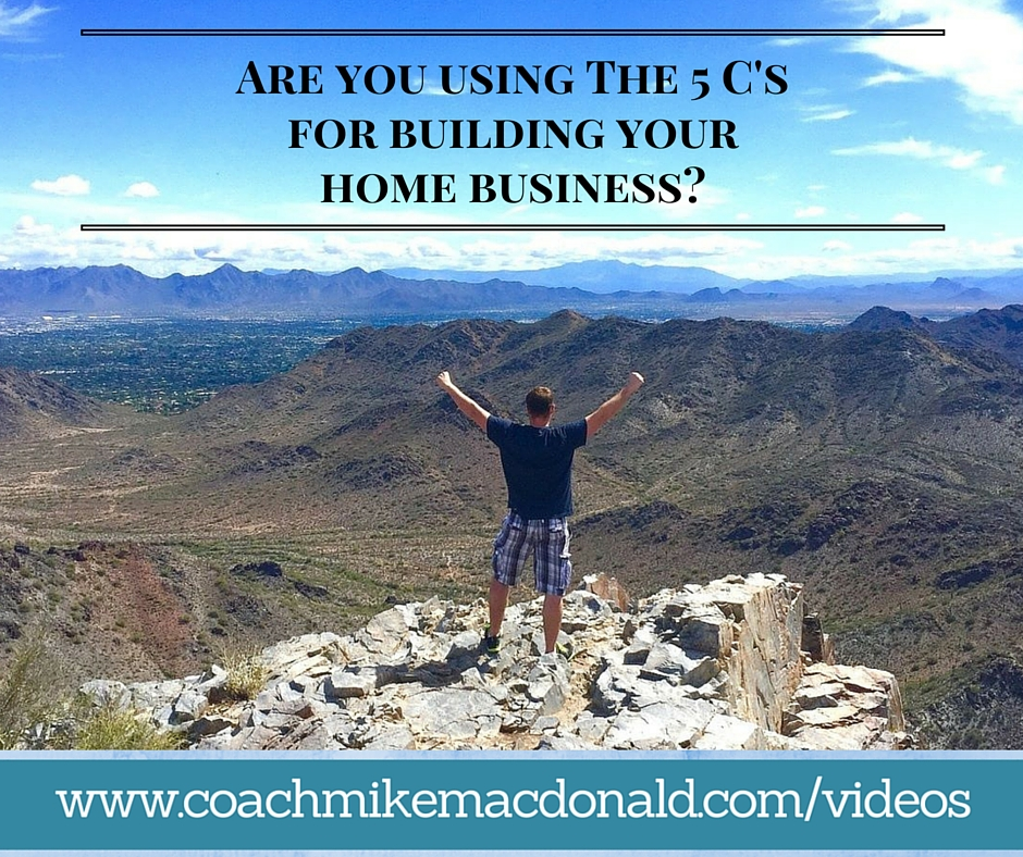 Are you using The 5 C's for building your home business, home business, home based business, online marketing, marketing