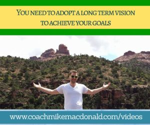 You need to adopt a long term vision to achieve your goals, long term vision, achieve your goals, achieving your goals