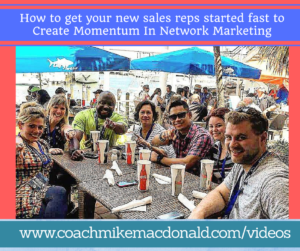 Get your new sales reps started fast to create momentum in network marketing